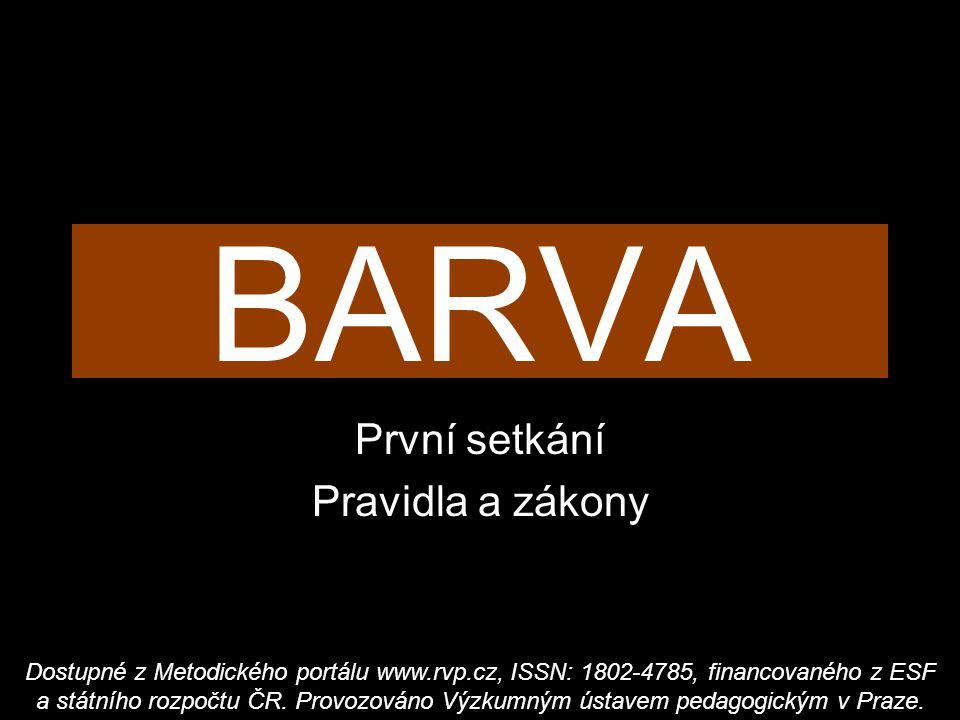 BARVA První setkání Pravidla a zákony Dostupné z Metodického portálu www.rvp.cz, ISSN: 1802-4785, financovaného z ESF a státního rozpočtu ČR. Provozov