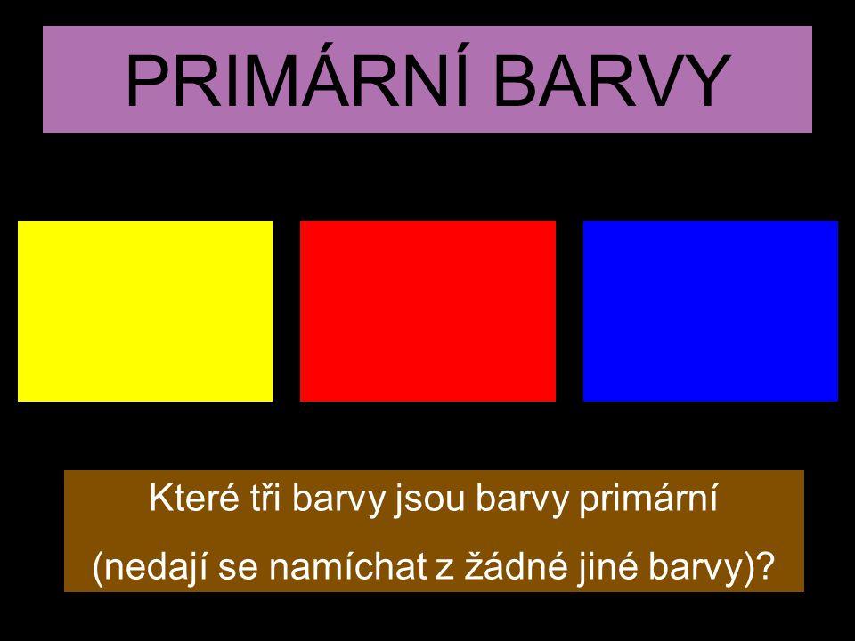 PRIMÁRNÍ BARVY Které tři barvy jsou barvy primární (nedají se namíchat z žádné jiné barvy)?