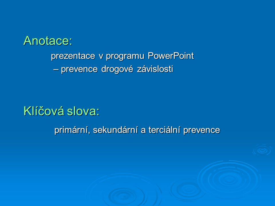 Anotace: prezentace v programu PowerPoint – prevence drogové závislosti – prevence drogové závislosti Klíčová slova: primární, sekundární a terciální prevence primární, sekundární a terciální prevence