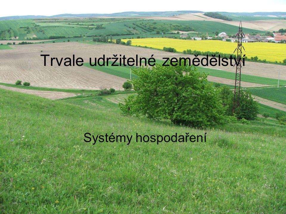 Setrvalé zemědělství Jde o takový vývoj zemědělství, který uspokojuje potřeby současnosti a neomezuje potřeby budoucích generací (OECD) Cílem je optimalizace současného využívání agroekosystémů bez omezení jejich potenciálu pro budoucí využívání
