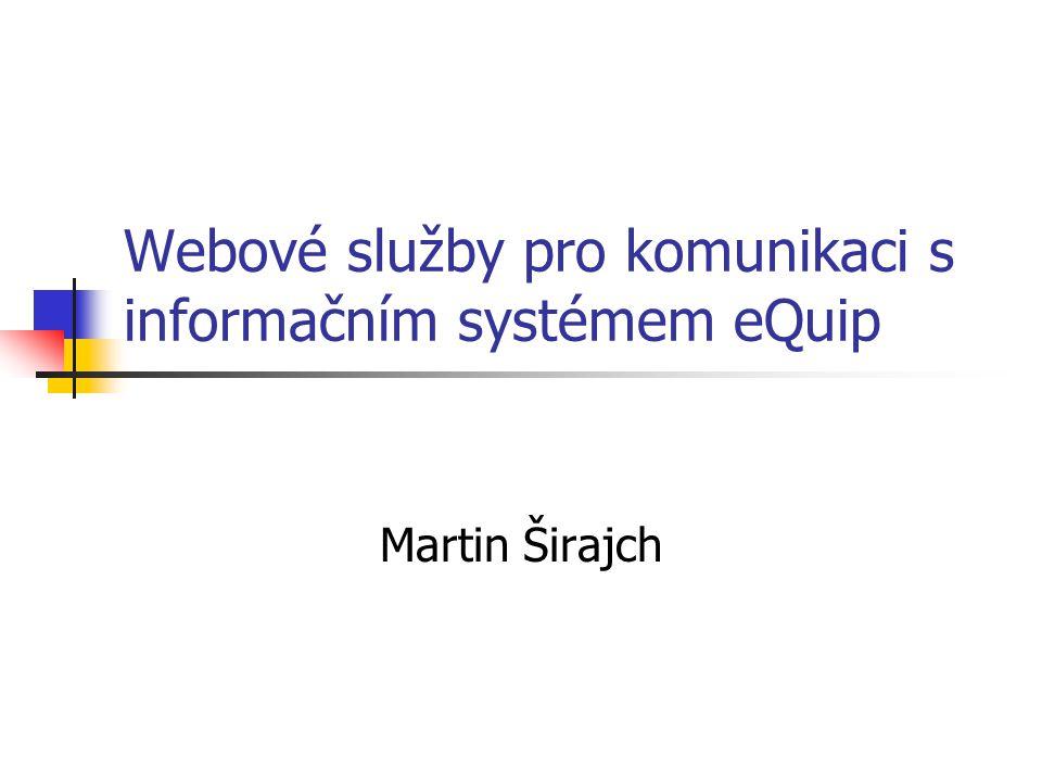 Webové služby pro komunikaci s informačním systémem eQuip Martin Širajch