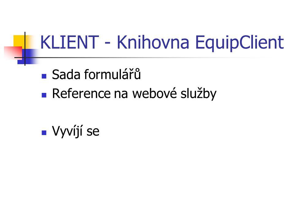 KLIENT - Knihovna EquipClient Sada formulářů Reference na webové služby Vyvíjí se