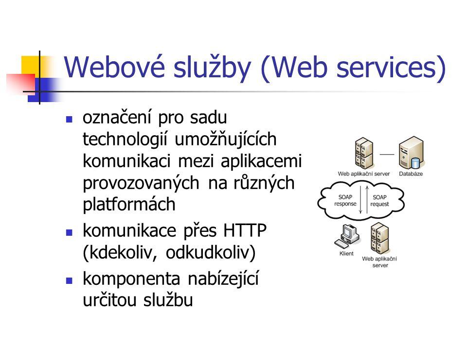 Webové služby (Web services) označení pro sadu technologií umožňujících komunikaci mezi aplikacemi provozovaných na různých platformách komunikace přes HTTP (kdekoliv, odkudkoliv) komponenta nabízející určitou službu