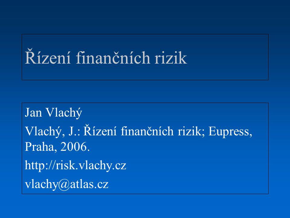 ŘÍZENÍ FINANČNÍCH RIZIK Přehled látky Základní pojmy a principy –Obecné riziko –Podnikatelské riziko –Finanční riziko Tržní riziko Kreditní riziko Řízení rizik v souvislostech