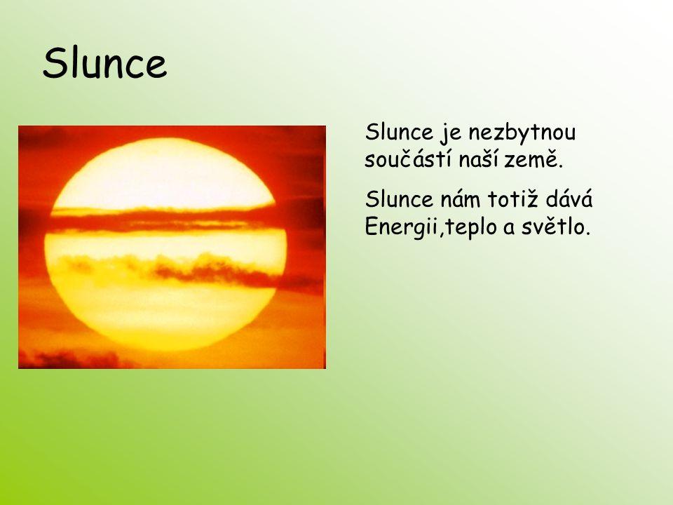 Slunce Slunce je nezbytnou součástí naší země. Slunce nám totiž dává Energii,teplo a světlo.