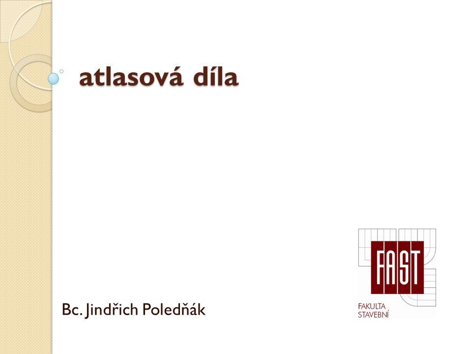 atlasová díla Bc. Jindřich Poledňák