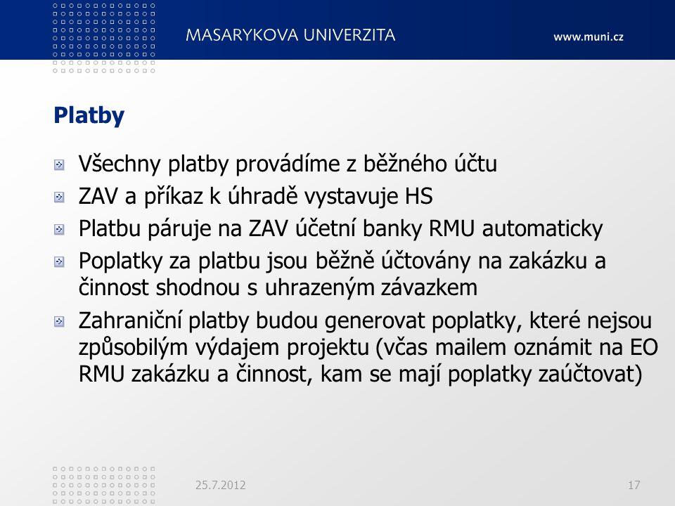 Platby Všechny platby provádíme z běžného účtu ZAV a příkaz k úhradě vystavuje HS Platbu páruje na ZAV účetní banky RMU automaticky Poplatky za platbu