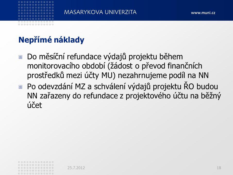 Nepřímé náklady Do měsíční refundace výdajů projektu během monitorovacího období (žádost o převod finančních prostředků mezi účty MU) nezahrnujeme pod