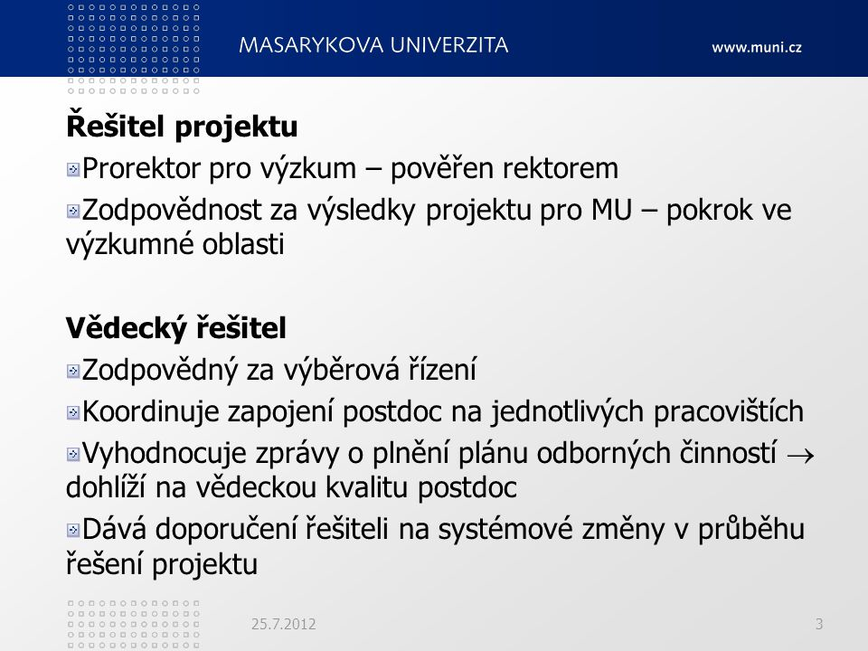 Řešitel projektu Prorektor pro výzkum – pověřen rektorem Zodpovědnost za výsledky projektu pro MU – pokrok ve výzkumné oblasti Vědecký řešitel Zodpově