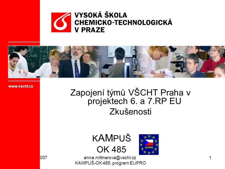 Rožnov 4.9.2007anna.mittnerova@vscht.cz KAMPUŠ-OK 485, program EUPRO 1 Zapojení týmů VŠCHT Praha v projektech 6.