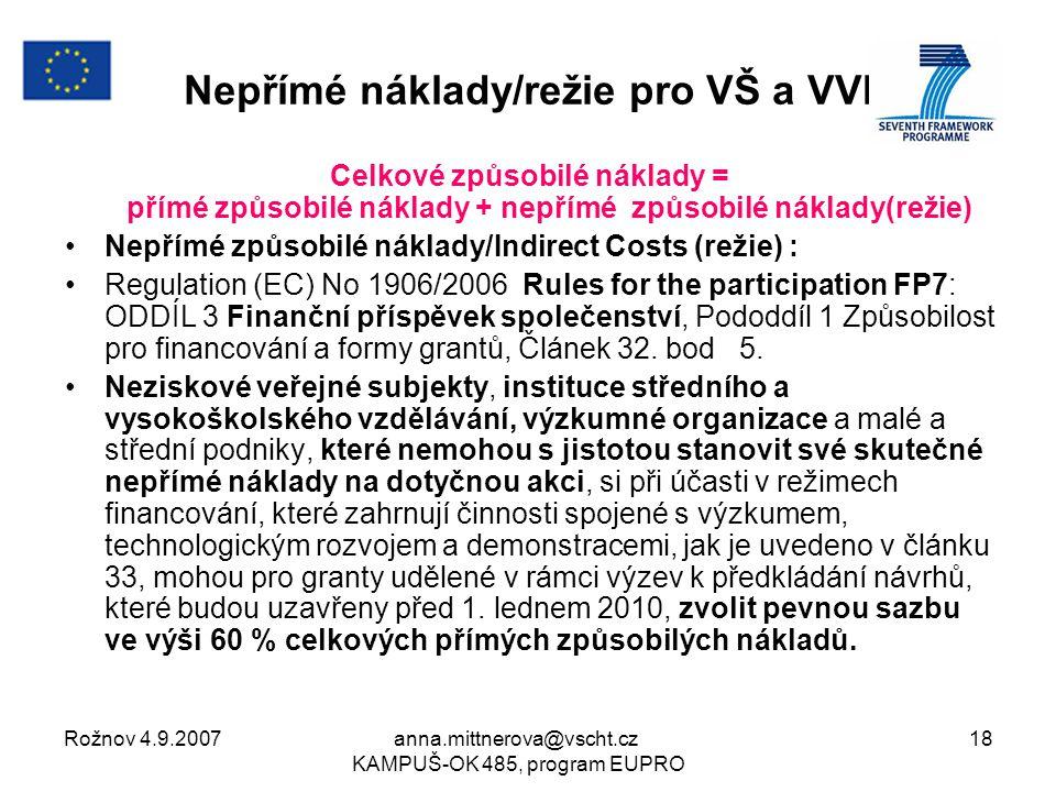Rožnov 4.9.2007anna.mittnerova@vscht.cz KAMPUŠ-OK 485, program EUPRO 18 Nepřímé náklady/režie pro VŠ a VVI Celkové způsobilé náklady = přímé způsobilé náklady + nepřímé způsobilé náklady(režie) Nepřímé způsobilé náklady/Indirect Costs (režie) : Regulation (EC) No 1906/2006 Rules for the participation FP7: ODDÍL 3 Finanční příspěvek společenství, Pododdíl 1 Způsobilost pro financování a formy grantů, Článek 32.