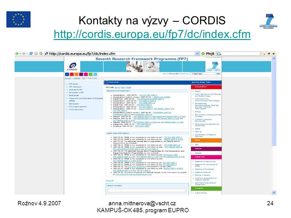 Rožnov 4.9.2007anna.mittnerova@vscht.cz KAMPUŠ-OK 485, program EUPRO 24 Kontakty na výzvy – CORDIS http://cordis.europa.eu/fp7/dc/index.cfm http://cordis.europa.eu/fp7/dc/index.cfm