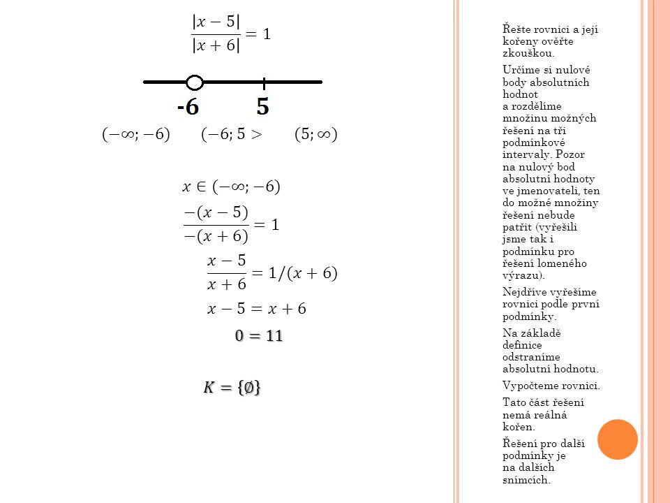 Řešte rovnici a její kořeny ověřte zkouškou. Určíme si nulové body absolutních hodnot a rozdělíme množinu možných řešení na tři podmínkové intervaly.