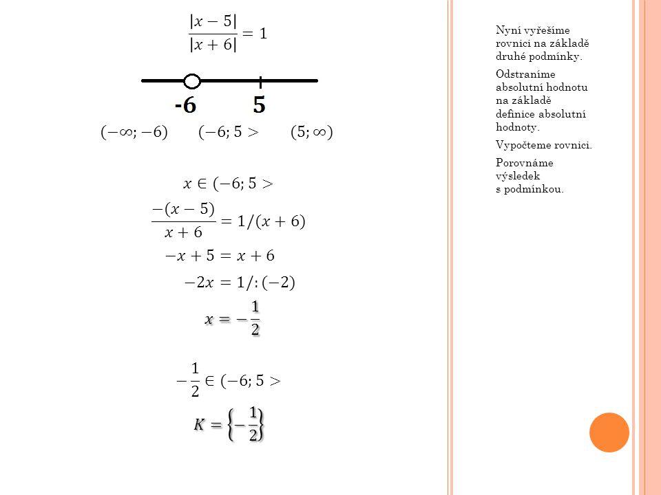 Nyní vyřešíme rovnici na základě druhé podmínky. Odstraníme absolutní hodnotu na základě definice absolutní hodnoty. Vypočteme rovnici. Porovnáme výsl
