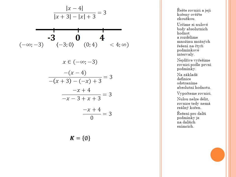 Řešte rovnici a její kořeny ověřte zkouškou. Určíme si nulové body absolutních hodnot a rozdělíme množinu možných řešení na čtyři podmínkové intervaly