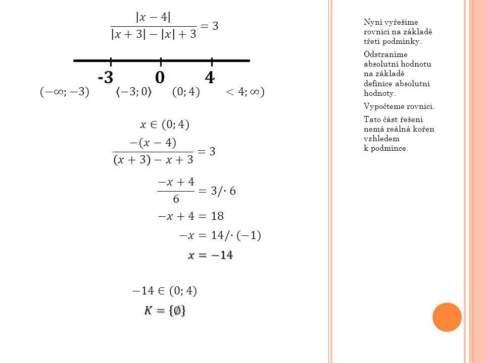 Nyní vyřešíme rovnici na základě třetí podmínky. Odstraníme absolutní hodnotu na základě definice absolutní hodnoty. Vypočteme rovnici. Tato část řeše