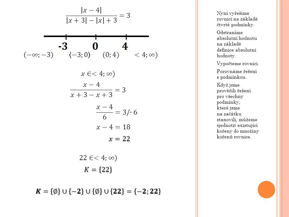 Nyní vyřešíme rovnici na základě čtvrté podmínky. Odstraníme absolutní hodnotu na základě definice absolutní hodnoty. Vypočteme rovnici. Porovnáme řeš
