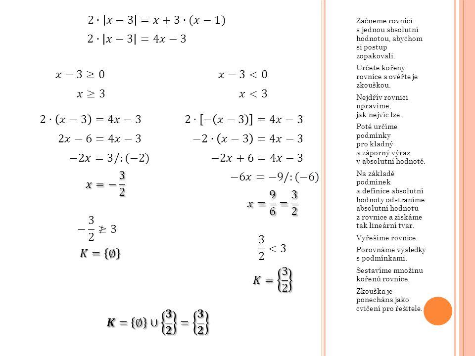 Začneme rovnicí s jednou absolutní hodnotou, abychom si postup zopakovali. Určete kořeny rovnice a ověřte je zkouškou. Nejdřív rovnici upravíme, jak n