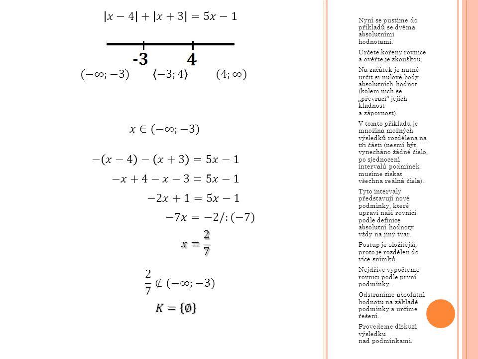 Nyní se pustíme do příkladů se dvěma absolutními hodnotami. Určete kořeny rovnice a ověřte je zkouškou. Na začátek je nutné určit si nulové body absol
