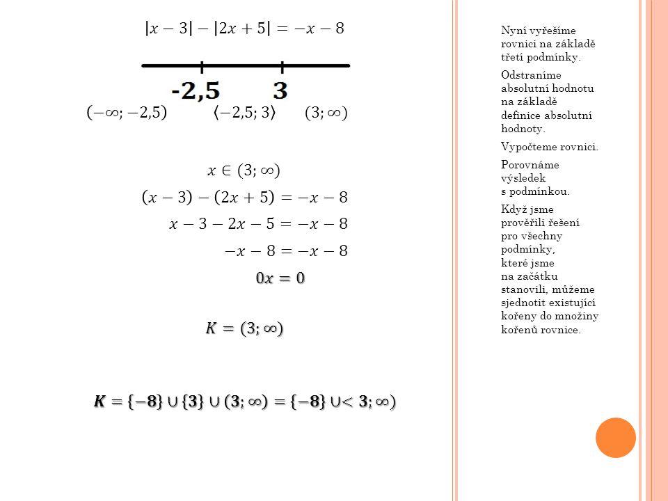 Nyní vyřešíme rovnici na základě třetí podmínky. Odstraníme absolutní hodnotu na základě definice absolutní hodnoty. Vypočteme rovnici. Porovnáme výsl