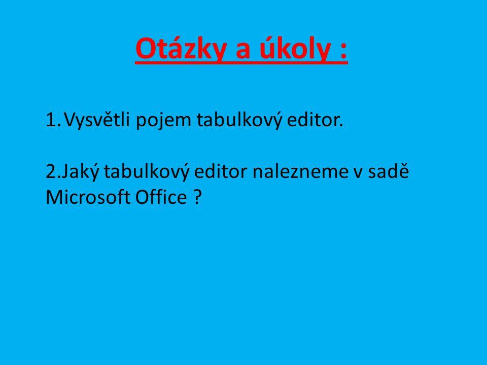 Otázky a úkoly : 1.Vysvětli pojem tabulkový editor.
