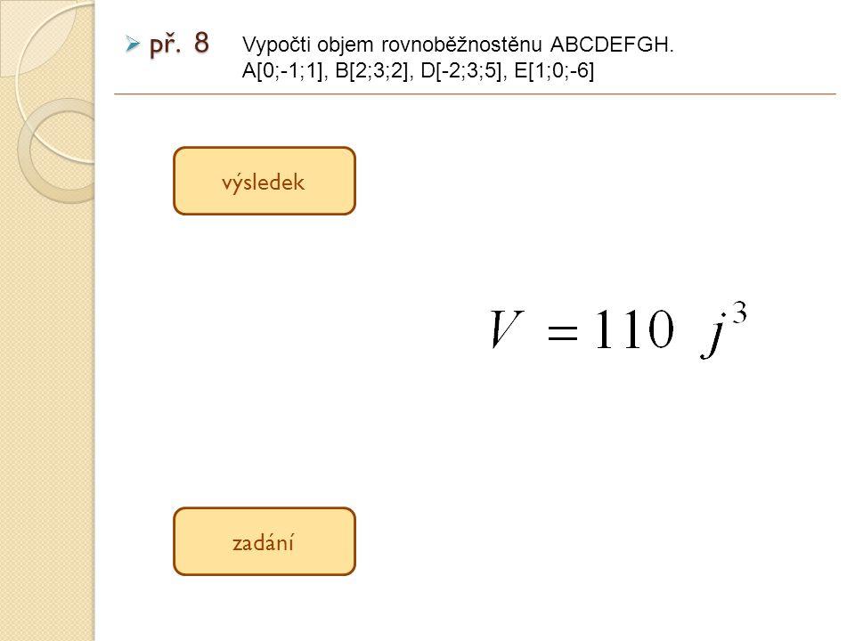 výsledek zadání  př.8 Vypočti objem rovnoběžnostěnu ABCDEFGH.