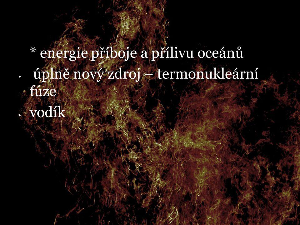  * energie příboje a přílivu oceánů úplně nový zdroj – termonukleární fúze vodík