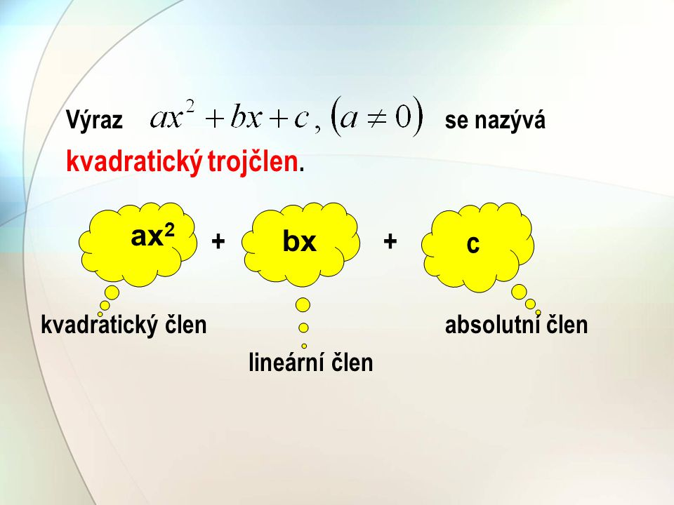 Výrazse nazývá kvadratický trojčlen. + kvadratický členabsolutní člen lineární člen ax 2 bx c