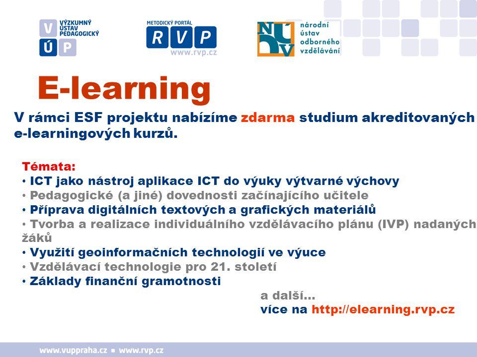 E-learning Témata: ICT jako nástroj aplikace ICT do výuky výtvarné výchovy Pedagogické (a jiné) dovednosti začínajícího učitele Příprava digitálních textových a grafických materiálů Tvorba a realizace individuálního vzdělávacího plánu (IVP) nadaných žáků Využití geoinformačních technologií ve výuce Vzdělávací technologie pro 21.