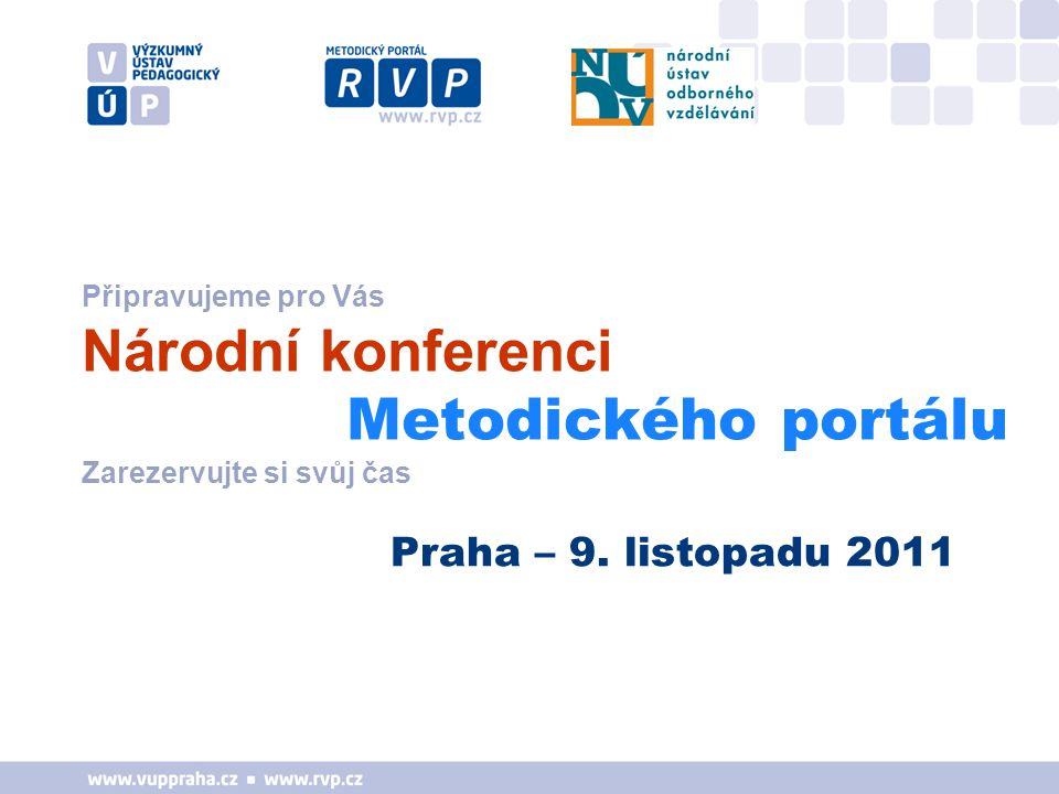 Připravujeme pro Vás Národní konferenci Metodického portálu Zarezervujte si svůj čas Praha – 9.