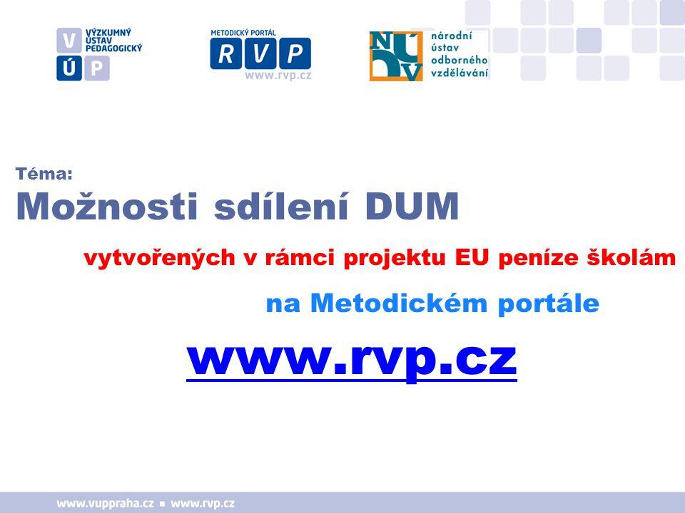 Téma: Možnosti sdílení DUM vytvořených v rámci projektu EU peníze školám na Metodickém portále www.rvp.cz www.rvp.cz