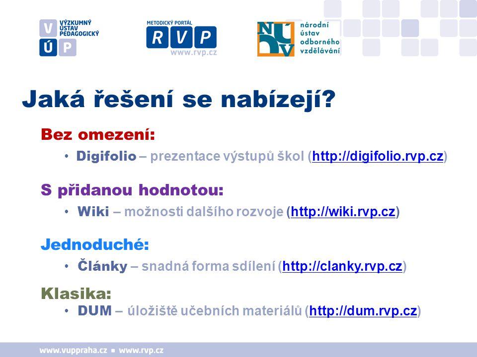 Bez omezení: Digifolio – prezentace výstupů škol (http://digifolio.rvp.cz)http://digifolio.rvp.cz S přidanou hodnotou: Wiki – možnosti dalšího rozvoje (http://wiki.rvp.cz)http://wiki.rvp.cz Jednoduché: Články – snadná forma sdílení (http://clanky.rvp.cz)http://clanky.rvp.cz Klasika: DUM – úložiště učebních materiálů (http://dum.rvp.cz)http://dum.rvp.cz Jaká řešení se nabízejí