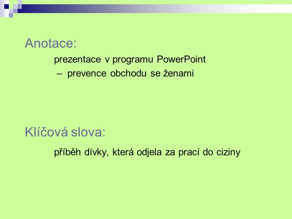 Anotace: prezentace v programu PowerPoint – prevence obchodu se ženami Klíčová slova: příběh dívky, která odjela za prací do ciziny