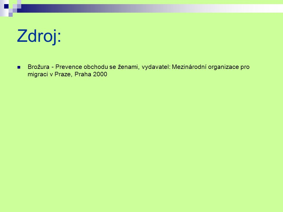 Zdroj: Brožura - Prevence obchodu se ženami, vydavatel: Mezinárodní organizace pro migraci v Praze, Praha 2000