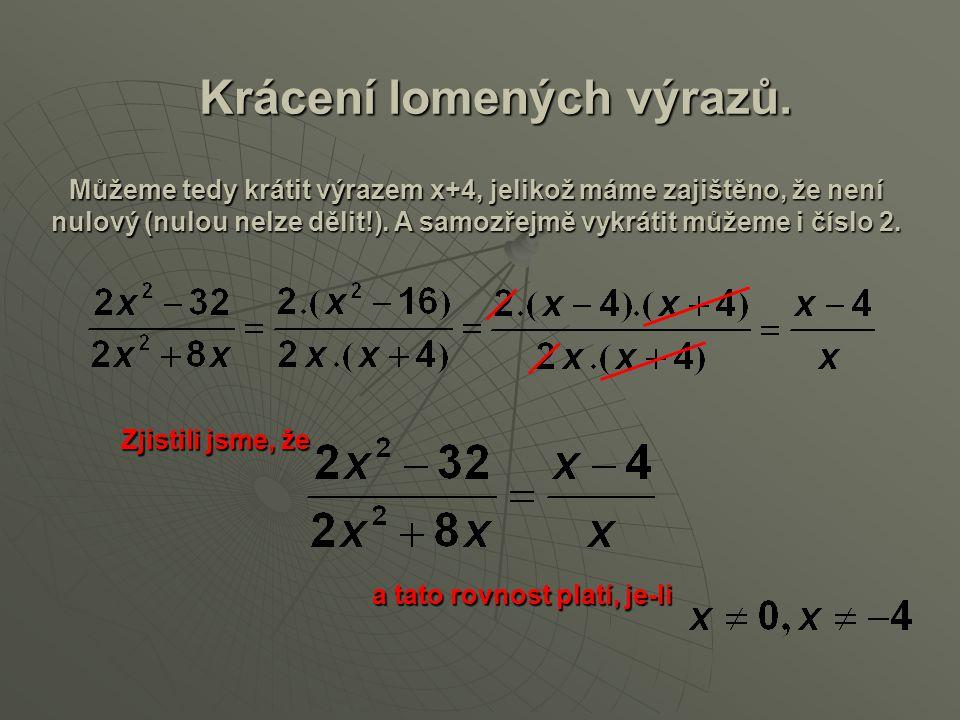 Krácení lomených výrazů. Zjistili jsme, že a tato rovnost platí, je-li Můžeme tedy krátit výrazem x+4, jelikož máme zajištěno, že není nulový (nulou n