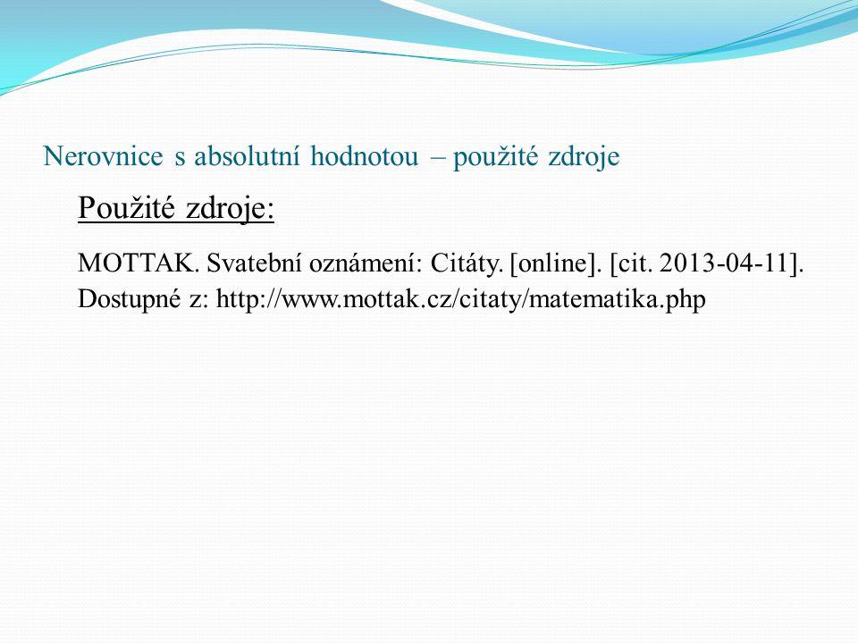 Nerovnice s absolutní hodnotou – použité zdroje Použité zdroje: MOTTAK. Svatební oznámení: Citáty. [online]. [cit. 2013-04-11]. Dostupné z: http://www