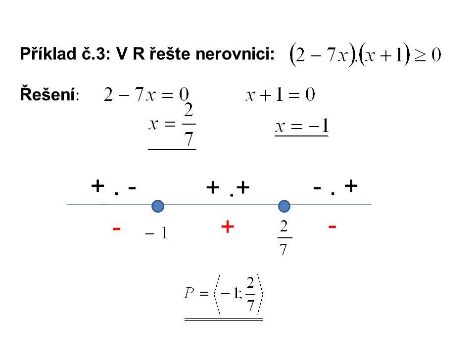 Příklad č.3: V R řešte nerovnici: Řešení : +. - +.+ -. + -+ -