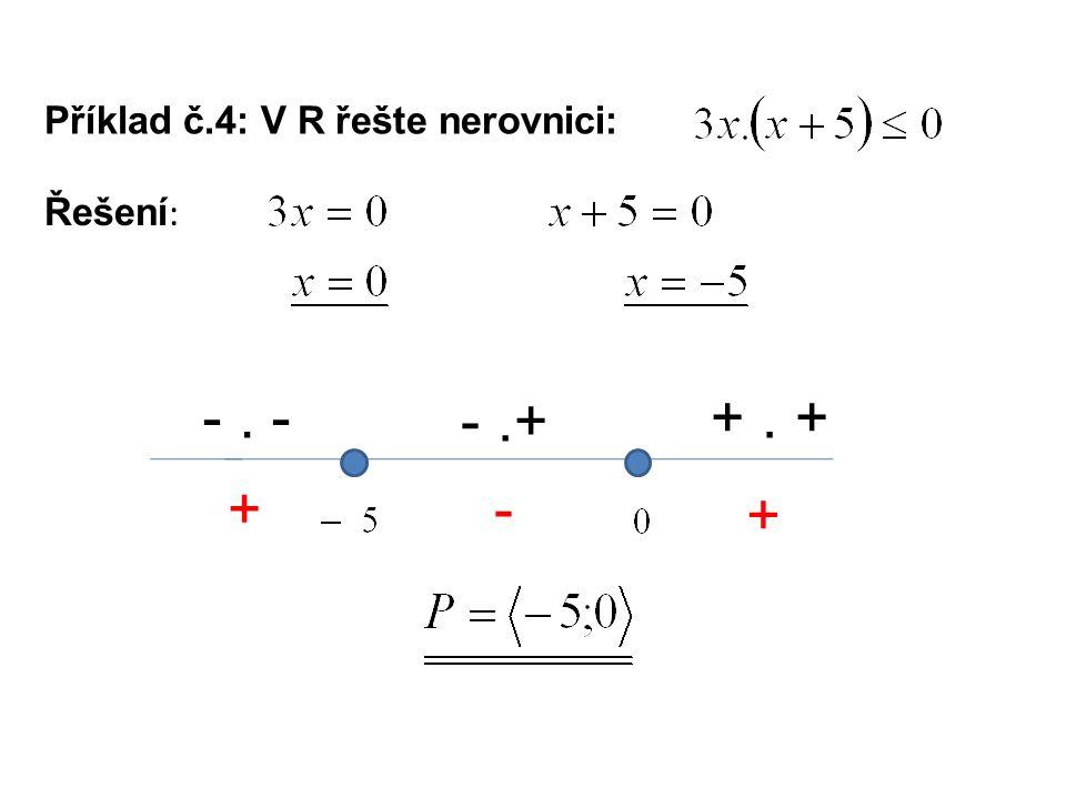 Příklad č.4: V R řešte nerovnici: Řešení : -. - -.+ +. + +- +