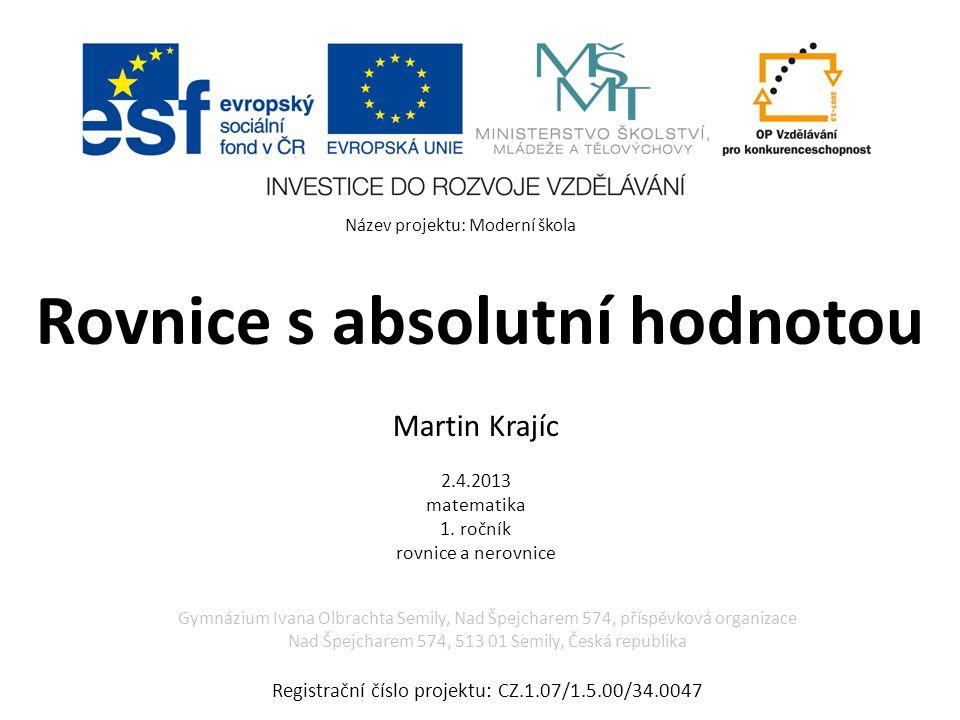 Rovnice s absolutní hodnotou Martin Krajíc 2.4.2013 matematika 1.