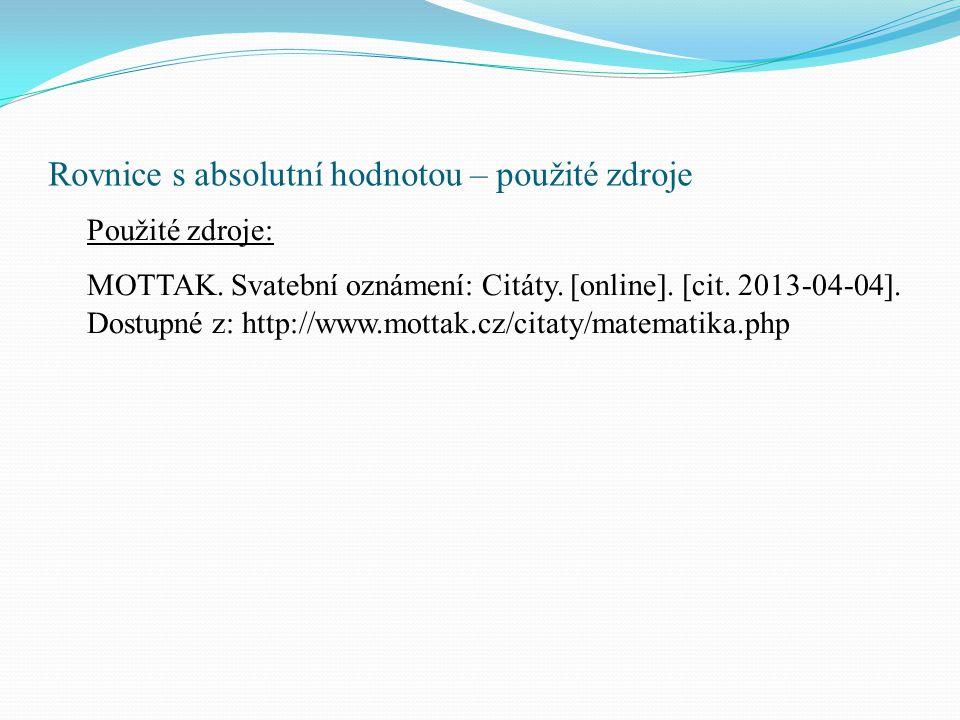 Rovnice s absolutní hodnotou – použité zdroje Použité zdroje: MOTTAK. Svatební oznámení: Citáty. [online]. [cit. 2013-04-04]. Dostupné z: http://www.m