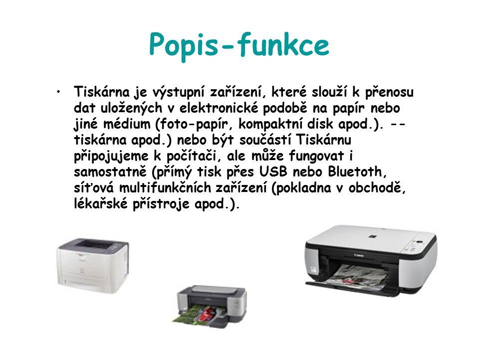 Popis-funkce Tiskárna je výstupní zařízení, které slouží k přenosu dat uložených v elektronické podobě na papír nebo jiné médium (foto-papír, kompaktn