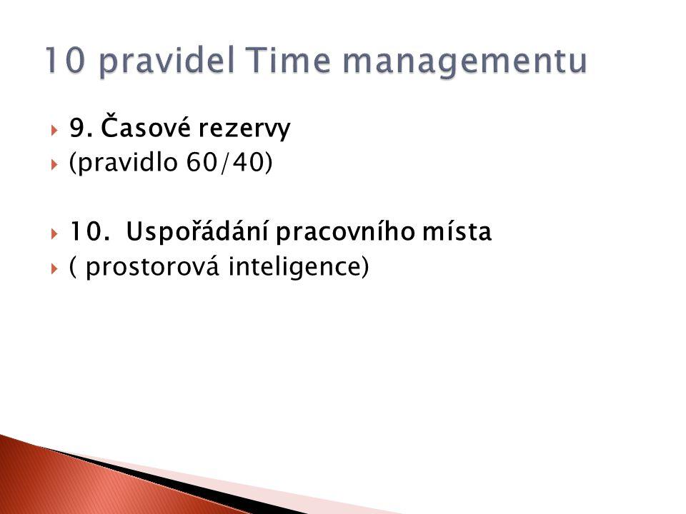  9. Časové rezervy  (pravidlo 60/40)  10. Uspořádání pracovního místa  ( prostorová inteligence)