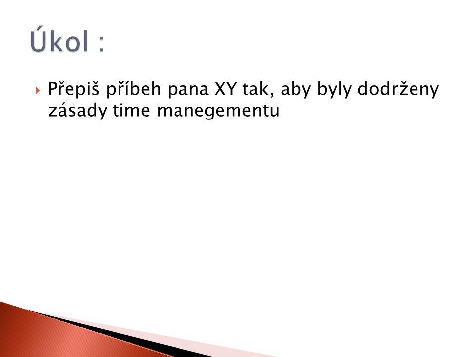  Přepiš příbeh pana XY tak, aby byly dodrženy zásady time manegementu