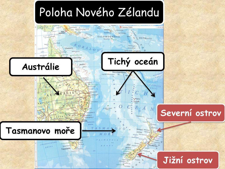Poloha Nového Zélandu Tasmanovo moře Austrálie Tichý oceán Jižní ostrov Severní ostrov
