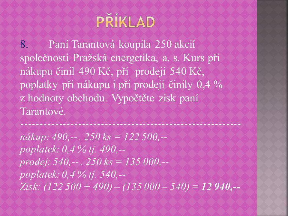 8.Paní Tarantová koupila 250 akcií společnosti Pražská energetika, a.