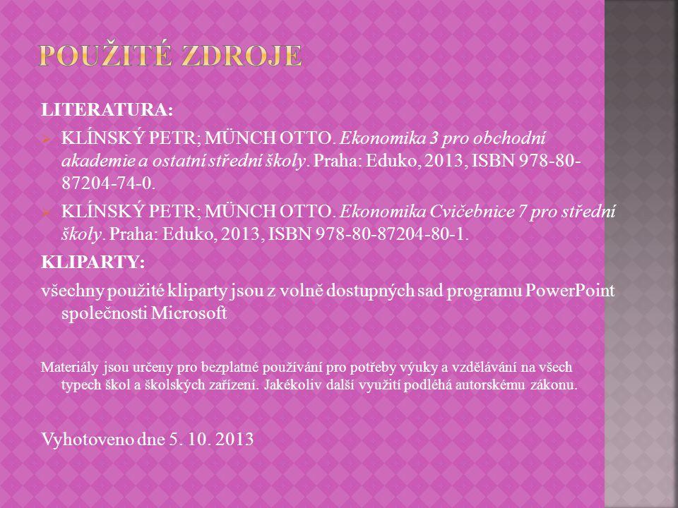 LITERATURA:  KLÍNSKÝ PETR; MÜNCH OTTO. Ekonomika 3 pro obchodní akademie a ostatní střední školy.