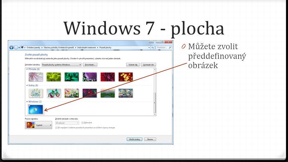Windows 7 - plocha 0 Můžete zvolit předdefinovaný obrázek