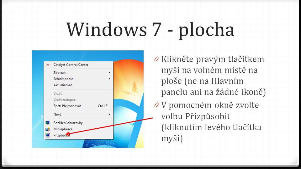 Windows 7 - plocha 0 Klikněte pravým tlačítkem myši na volném místě na ploše (ne na Hlavním panelu ani na žádné ikoně) 0 V pomocném okně zvolte volbu Přizpůsobit (kliknutím levého tlačítka myši)