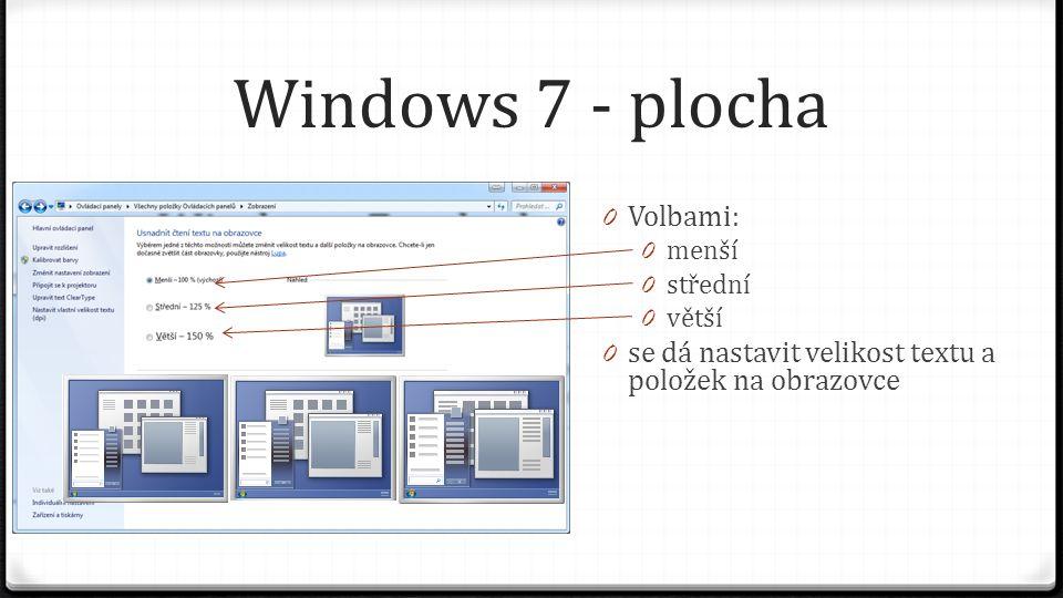 Windows 7 - plocha 0 Volbami: 0 menší 0 střední 0 větší 0 se dá nastavit velikost textu a položek na obrazovce