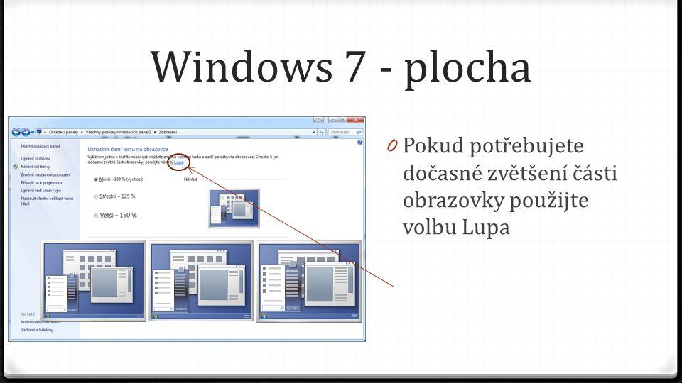 Windows 7 - plocha 0 Pokud potřebujete dočasné zvětšení části obrazovky použijte volbu Lupa